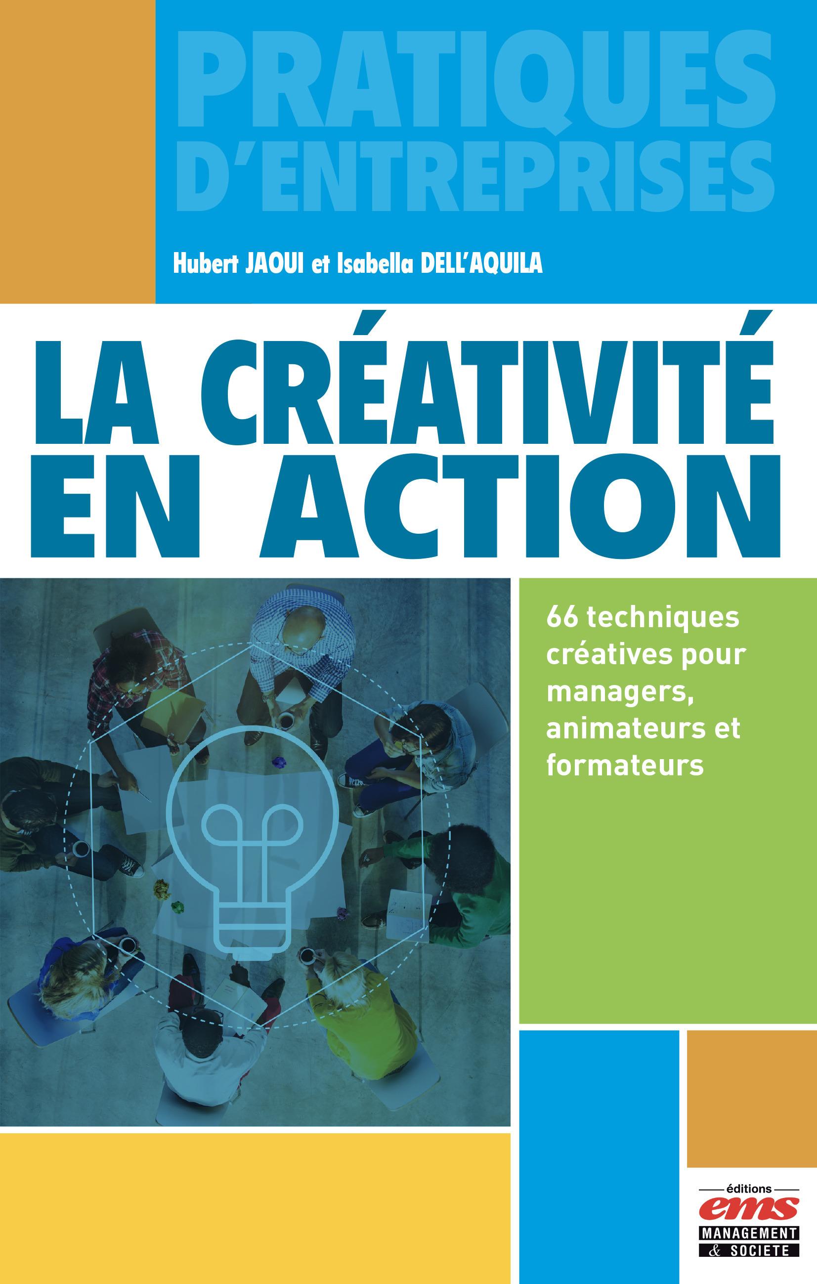 La créativité en action : 66 techniques créatives pour managers, animateurs et formateurs
