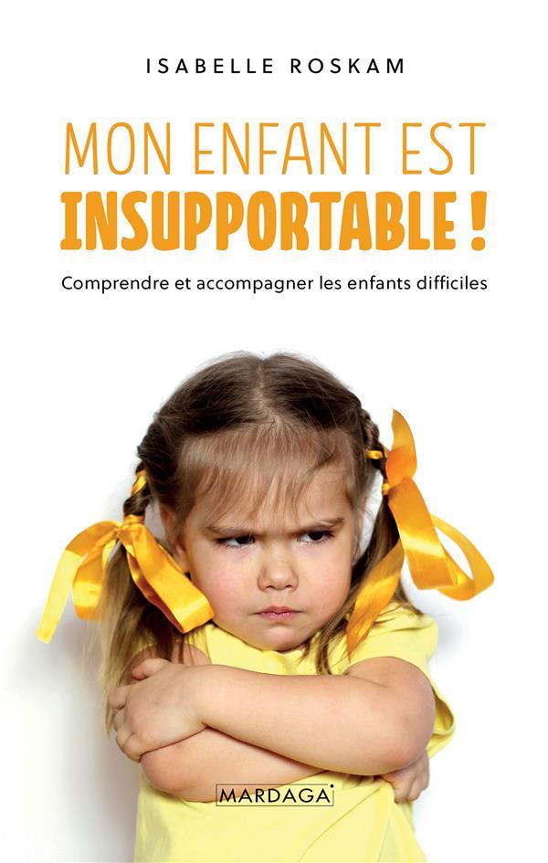 Mon enfant est insupportable ! comprendre et accompagner les enfants difficiles