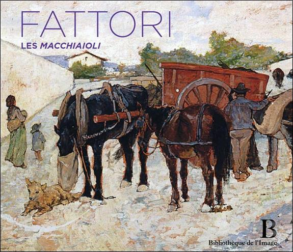 Giovanni Fattori (1825-1908) ; les Macchiaioli