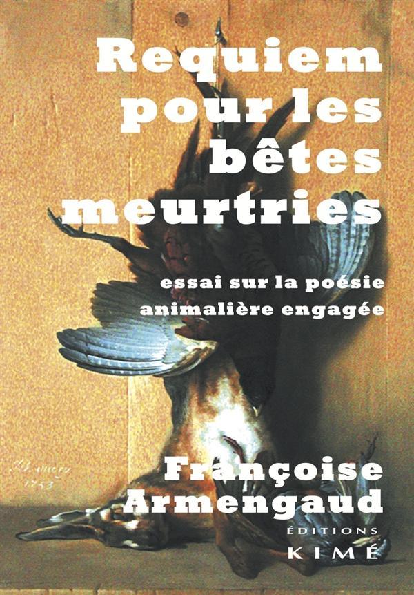 Requiem pour les animaux meurtris ; essai sur la poésie animalière engagée