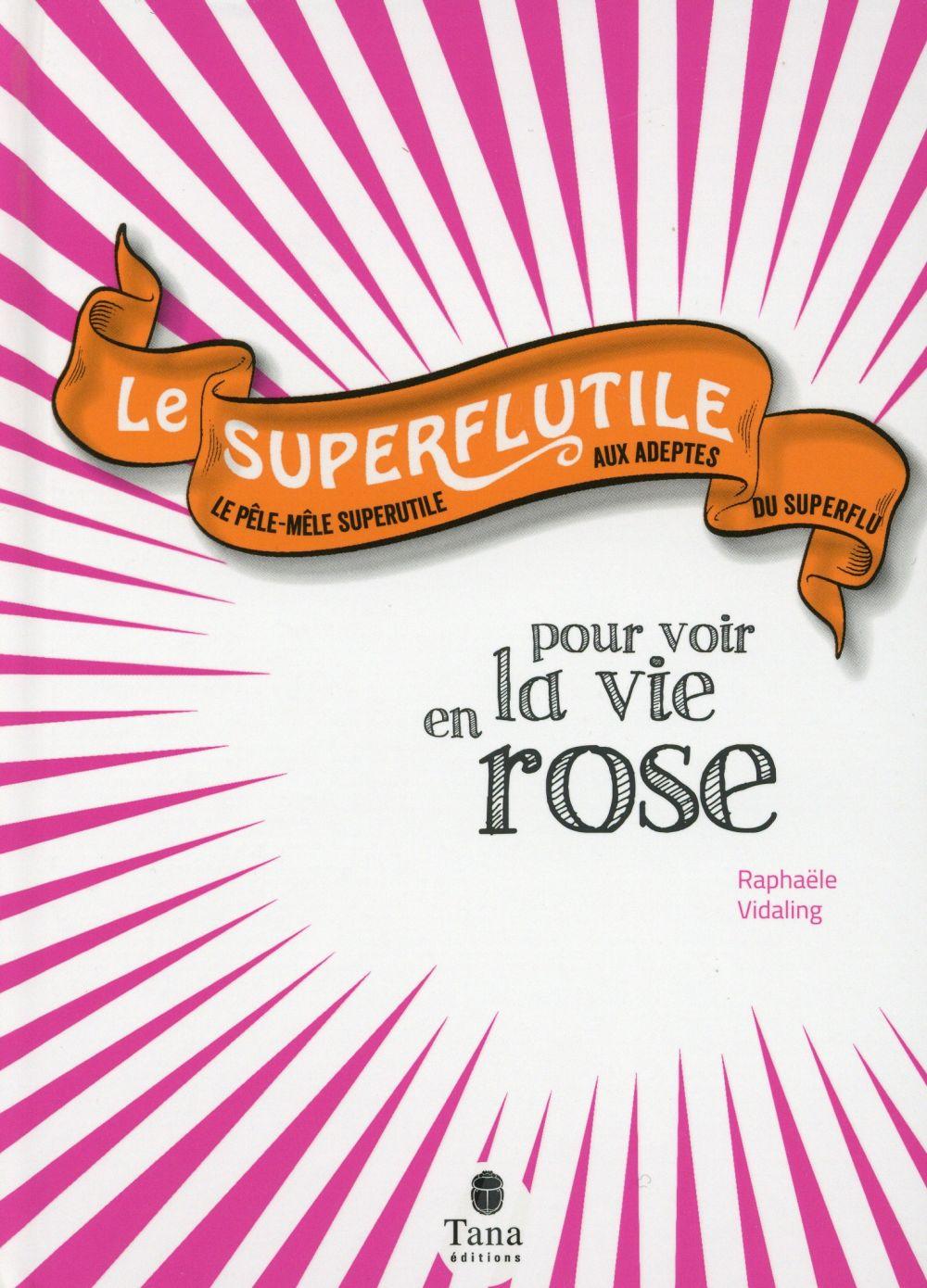 Le superflutile ; pour voir la vie en rose