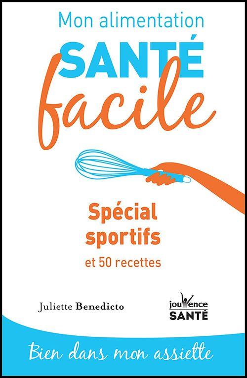 Mon alimentation santé facile : Spécial sportif  - Juliette Benedicto