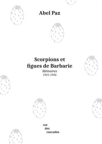 Scorpions et figues de barbarie ; mémoires (1921-1936)