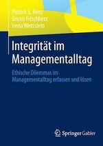 Integrität im Managementalltag  - Bruno Frischherz - Irena Wettstein - Patrick S. Renz