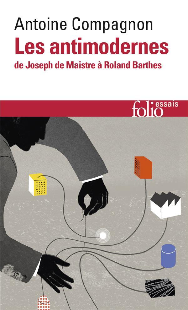 Les antimodernes ; de Joseph de Maistre à Roland Barthes