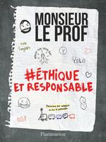 Monsieur Le Prof, Ethique et Responsable