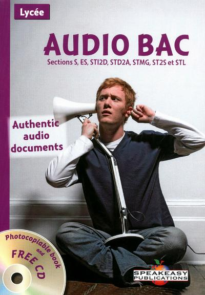 Audio Bac ; Authentic Audio Documents ; Sections S, Es, Sti2d, Std2a, Stmg, St2s, Stl