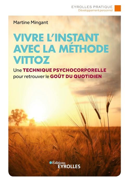 Vivre l'instant avec la méthode Vittoz ; une technique psychocorporelle pour retrouver le goût au quotidien