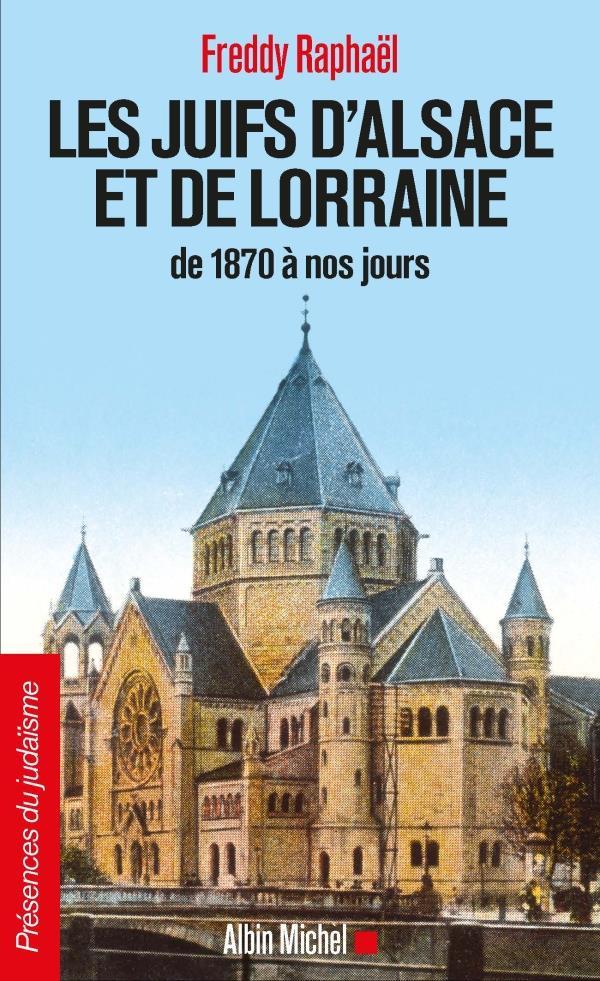 les juifs d'Alsace et de Lorraine ; de 1870 à nos jours