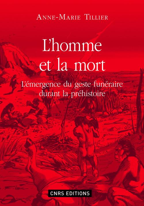 L'homme et la mort ; l'émergence du geste funéraire durant la préhistoire
