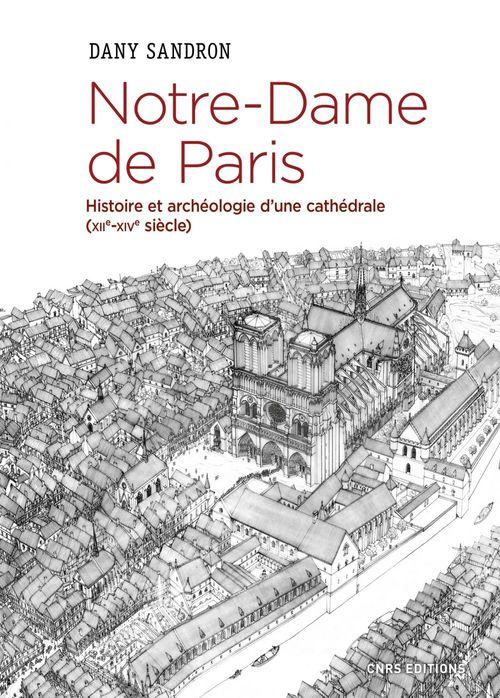 Notre-Dame de Paris ; histoire et archéologie d'une cathédrale (XIIe-XIVe siècle)