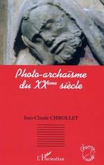 Vente Livre Numérique : Photo-archaïsme du XXè siècle  - Jean-Claude Chirollet