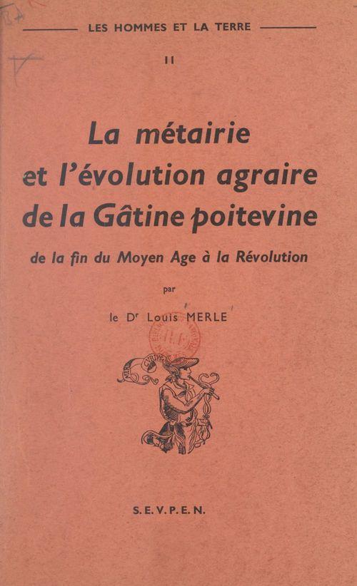 Les hommes et la terre (2). La métairie et l'évolution agraire de la Gâtine poitevine