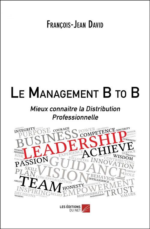 Le management b to b - mieux connaitre la distribution professionnelle