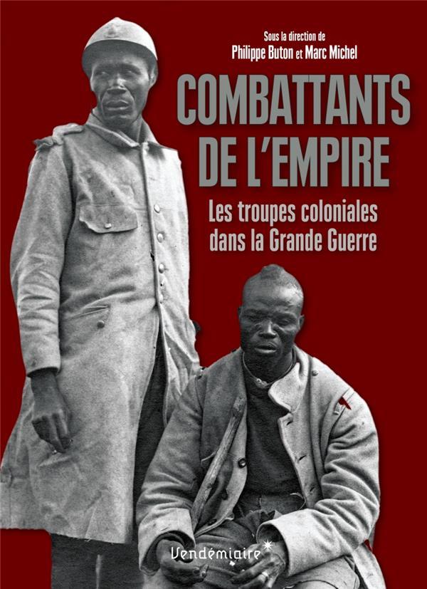 combattants de l'empire ; les troupes coloniales dans la Grande Guerre