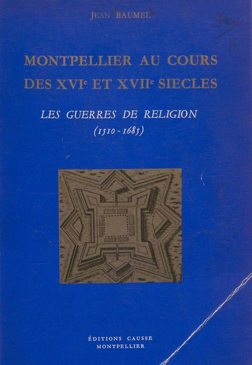 Montpellier au cours des XVIe et XVIIe siècles  - Jean Baumel