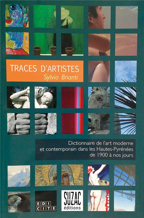 Traces d'artistes ; dictionnaire de l'art moderne et contemporain dans les Hautes-Pyrénées de 1900 à nos jours