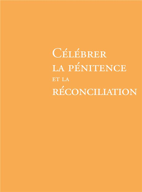 CELEBRER LA PENITENCE ET LA RECONCILIATION (EDITION 2019)