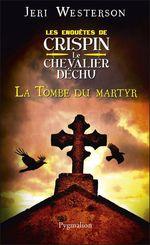 La tombe du martyr. Les enquêtes de Crispin, le chevalier déchu