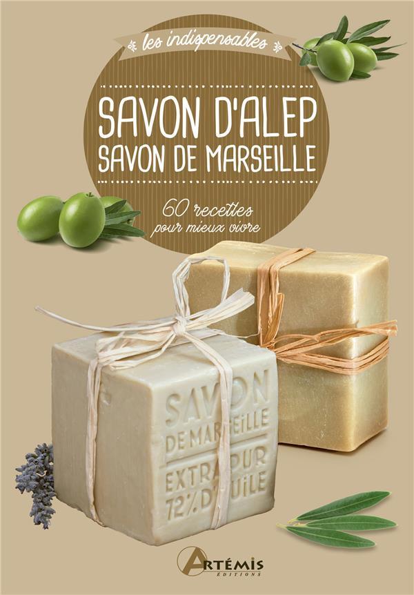 SAVON D'ALEP SAVON DE MARSEILLE 60 RECETTES POUR MIEUX VIVRE