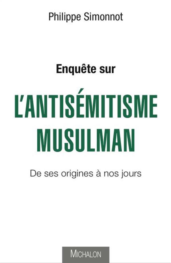 Enquête sur l'antisémitisme musulman ; de ses origines à nos jours