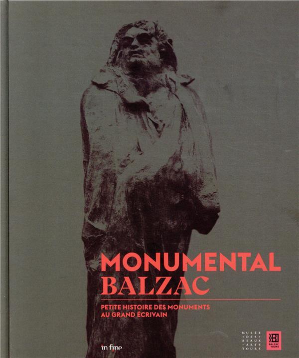 MONUMENTAL BALZAC  -  PETITE HISTOIRE DES MONUMENTS AU GRAND ECRIVAIN
