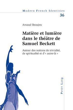 Matiere et lumiere dans le theatre de samuel beckett - autour des notions de trivialite, de spiritua