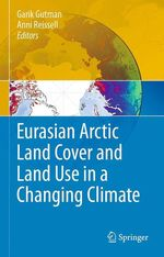 Eurasian Arctic Land Cover and Land Use in a Changing Climate  - Garik Gutman - Anni Reissell
