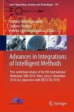 Advances in Integrations of Intelligent Methods  - Ioannis Hatzilygeroudis - Isidoros Perikos - Foteini Grivokostopoulou
