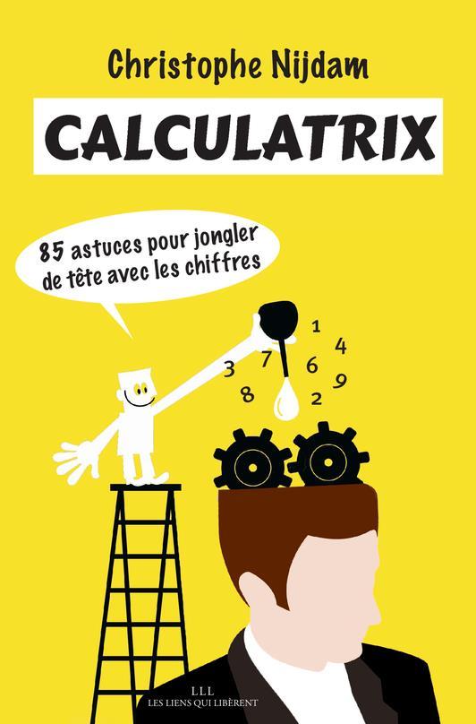 Calculatrix ; 85 astuces pour jongler de tête avec les chiffres