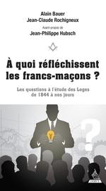 Vente Livre Numérique : À quoi réfléchissent les francs-maçons ?  - Alain Bauer - Jean-Claude Rochigneux - Jean-Philippe Hubsch