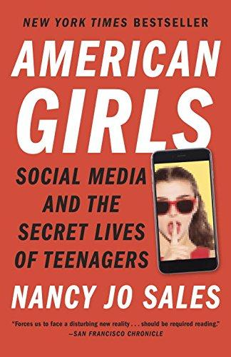 AMERICAN GIRLS - SOCIAL MEDIA AND THE SECRET LIVES OF TEENAGERS
