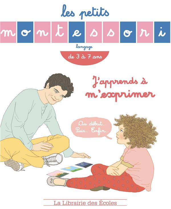 Les petits Montessori ; langage ; j'apprends à m'exprimer ; de 3 à 7 ans