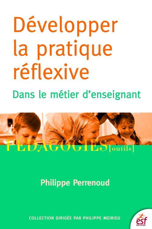 Développer la pratique réflexive ; dans le métier d'enseignant (6e édition)