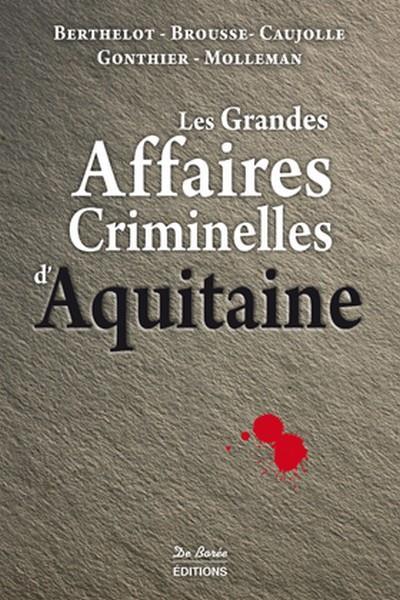 Les grandes affaires criminelles d'Aquitaine