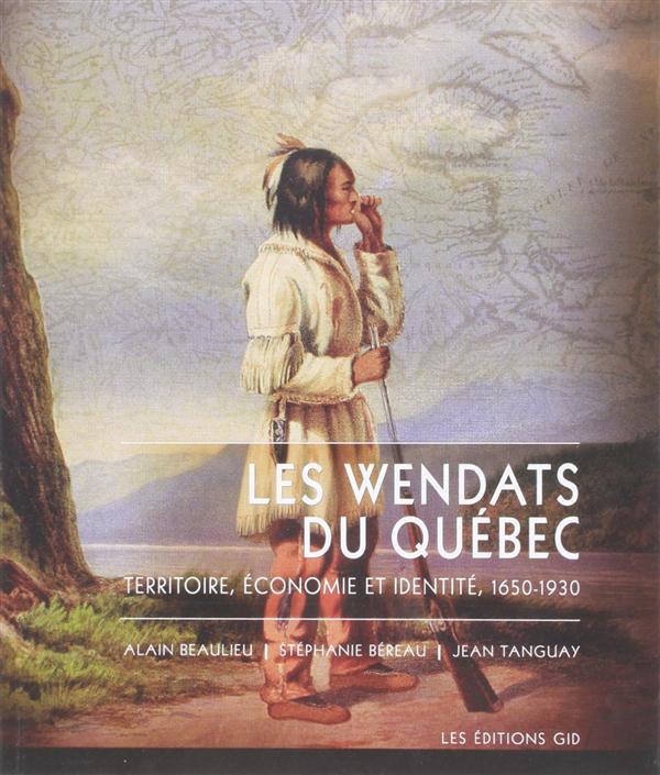 Les wendats du quebec territoire, economie et identite, 1650-1930