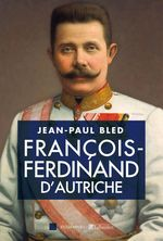 Vente EBooks : François-Ferdinand d'Autriche  - Jean-Paul BLED