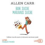 Vente AudioBook : Bon sucre, mauvais sucre  - Allen CARR