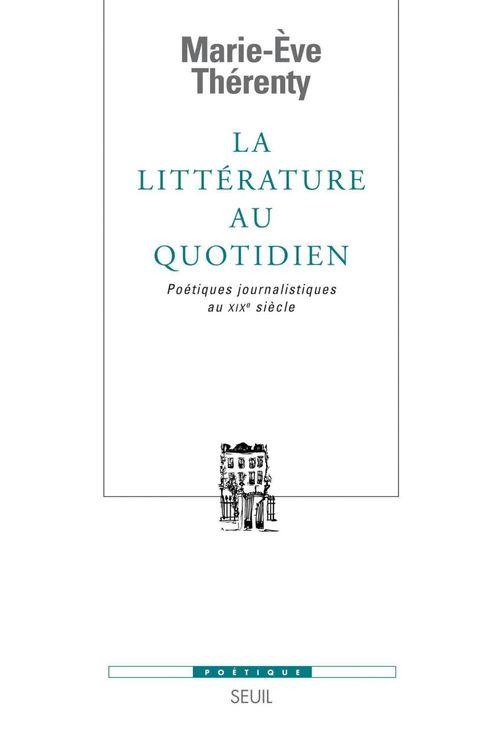 La littérature au quotidien ; poetiques journalistiques au XIX siècle