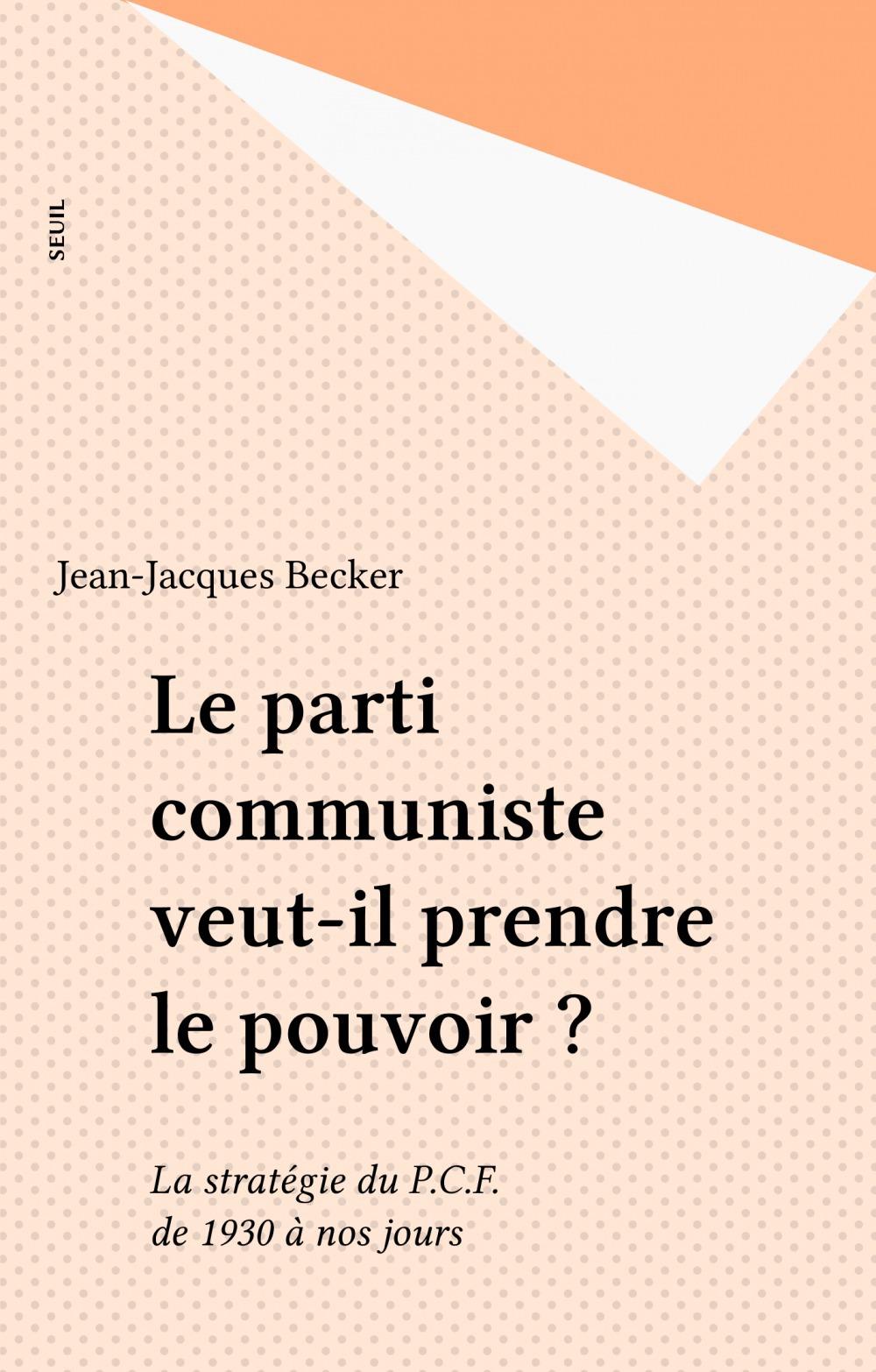 parti communiste veut-il prendre le pouvoir? strategie du pcf de 1930 a nos jours (le)