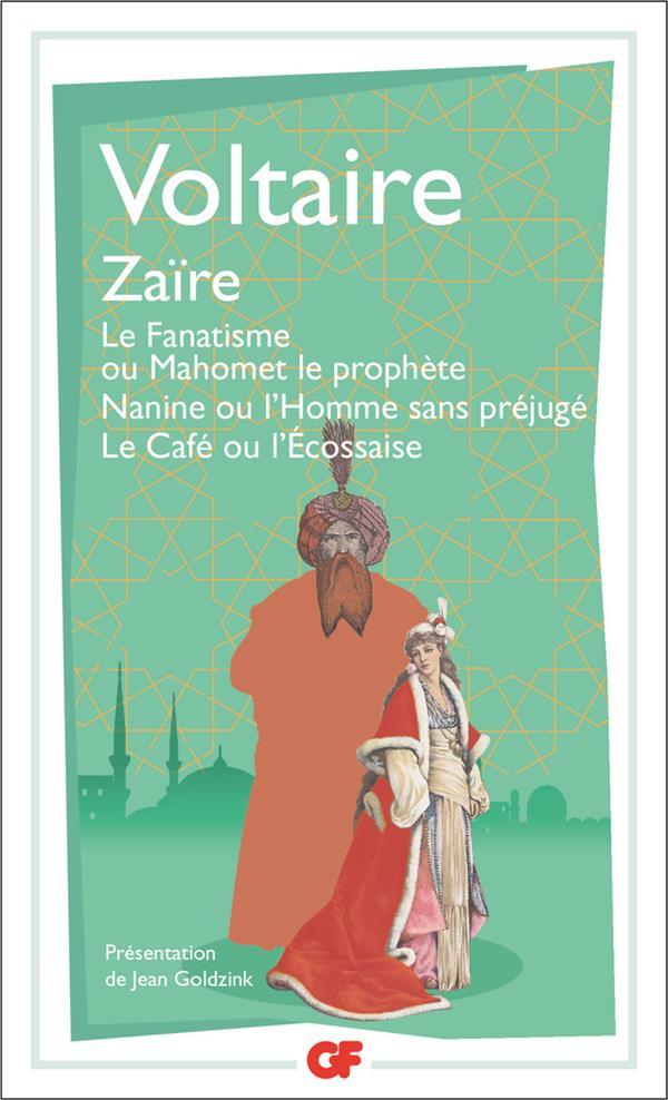 Zaïre , le fanatisme ou Mahomet le prophète ; Nanine ou l'homme sans préjugé ; le café ou l'écossais