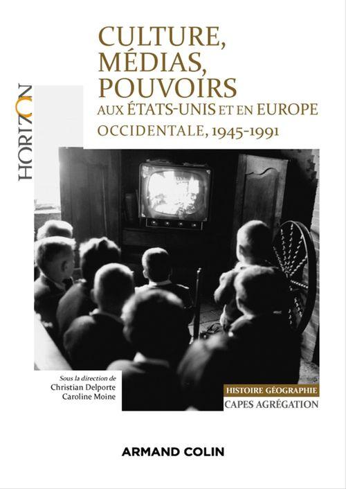 Culture, médias, pouvoirs aux Etats-Unis et en Europe, 1945-1991 ; capes-agrégation histoire-géographie