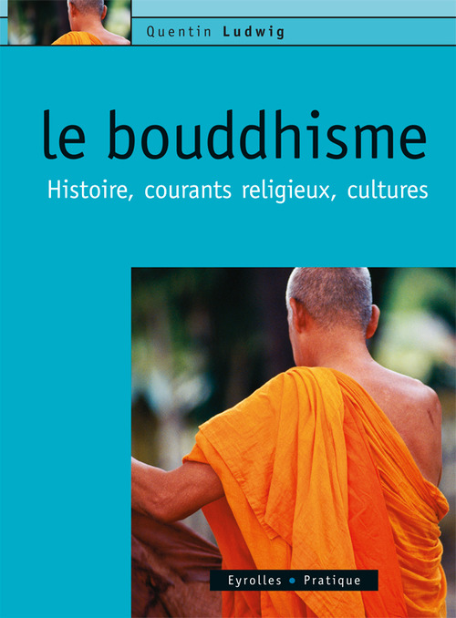 Le bouddhisme. histoire, courants religieux, cultures