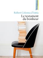 Le testament du bonheur  - Robert COLONNA D'ISTRIA
