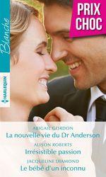 Vente Livre Numérique : La nouvelle vie du Dr Anderson - Irrésistible passion - Le bébé d'un inconnu  - Jacqueline Diamond - Abigail Gordon - Alison Roberts