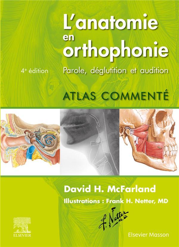 L'anatomie en orthophonie ; parole, déglutition et audition ; atlas commenté (4e édition)