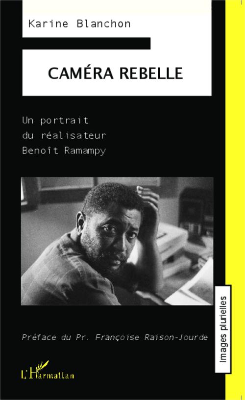 Caméra rebelle ; un portrait du réalisateur Benoît Ramampy
