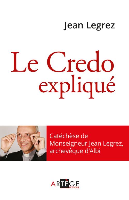 Le Credo expliqué  - Jean Legrez  - Mgr Jean Legrez