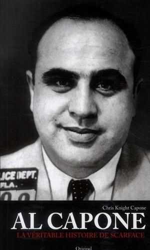 Al Capone ; la véritable histoire de Scarface