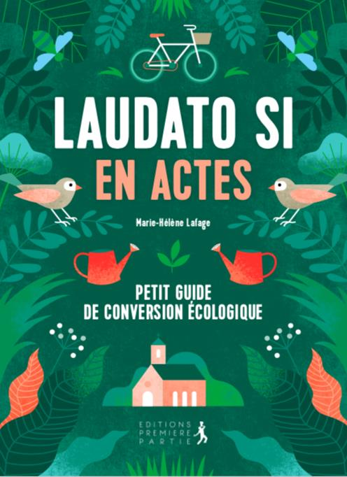 LAUDATO SI EN ACTES  -  PETIT GUIDE DE CONVERSION ECONOMIQUE